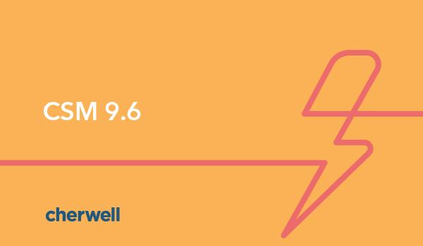 Cherwell Service Management 9.6 ya está disponible!